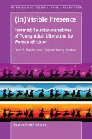 Cover image for (In)visible Presence Feminist Counter-Narratives of Young Adult Literature by Women of Color