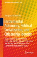 Cover image for Instrumental Autonomy, Political Socialization, and Citizenship Identity A Case Study of Korean Minority Citizenship Identity, Bilingual Education and Modern Media Life in the Post-Communism Transitioning China