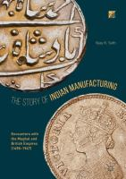 Cover image for The Story of Indian Manufacturing Encounters with the Mughal and British Empires (1498 -1947)