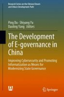 Cover image for The Development of E-governance in China Improving Cybersecurity and Promoting Informatization as Means for Modernizing State Governance