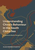 Cover image for Understanding China's Behaviour in the South China Sea A Defensive Realist Perspective