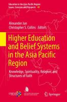 Cover image for Higher Education and Belief Systems in the Asia Pacific Region Knowledge, Spirituality, Religion, and Structures of Faith