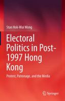 Cover image for Electoral Politics in Post-1997 Hong Kong Protest, Patronage, and the Media