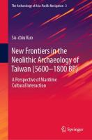 Cover image for New Frontiers in the Neolithic Archaeology of Taiwan (5600-1800 BP) A Perspective of Maritime Cultural Interaction