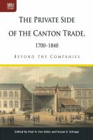 Cover image for The private side of the Canton trade, 1700-1840 : beyond the companies