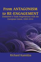 Cover image for From Antagonism to Re-engagement Zimbabwe's Trade Negotiations with the European Union, 2000-2016