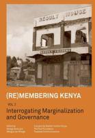 Cover image for (Re)membering Kenya Vol 2 Interrogating Marginalization and Governance / Vol. 2, Interrogating marginalization and governance
