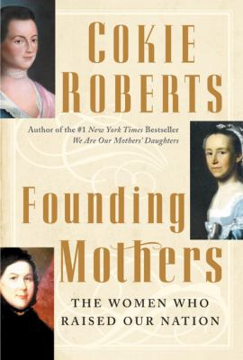 Founding mothers : the women who raised our nation