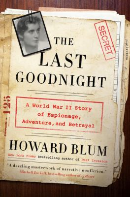 The last goodnight: a World War II story   of espionage, adventure, and betrayal / by Howard Blum.