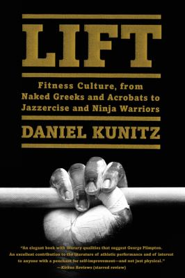Lift : fitness culture, from naked Greeks and acrobats to jazzercise and ninja warriors