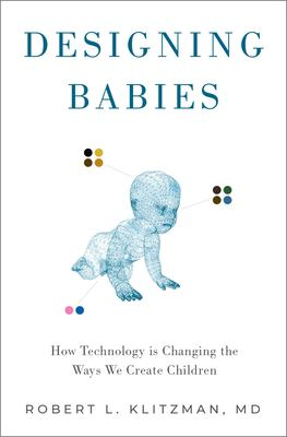 Designing babies : how technology is changing the ways we create children