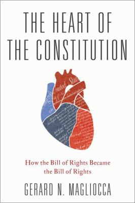 The heart of the Constitution : how the Bill of Rights became the Bill of Rights