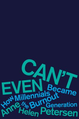 Can't even : how millennials became the burnout generation Can not even
