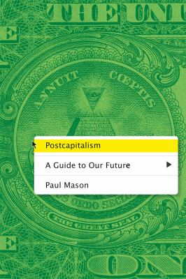Postcapitalism : a guide to our future
