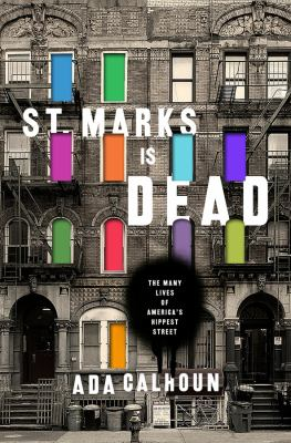 St. Marks is dead : the many lives of America's hippest street