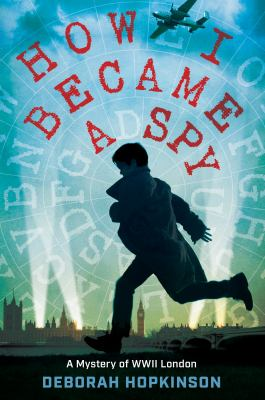 How I became a spy : a mystery of WWII London