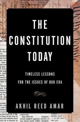 The constitution today : timeless lessons for the issues of our era