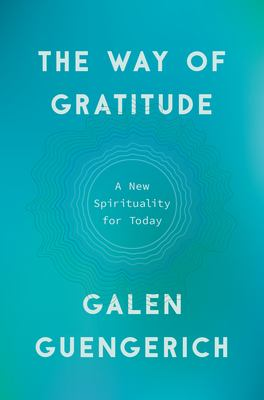 The way of gratitude : a new spirituality for today