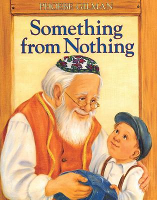 Something from nothing : adapted from a Jewish folktale
