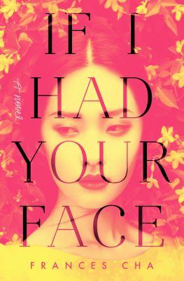 If I had your face : a novel