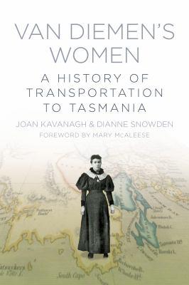 Van Diemen's Women: A History of Transportation to Tasmania / by Joan Kavanagh.