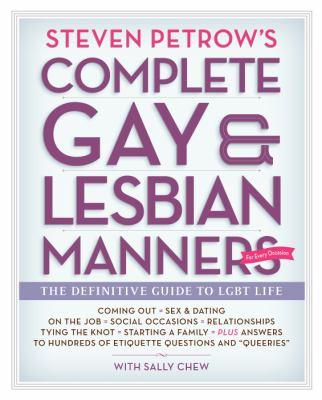 Steven Petrow's complete gay &   lesbian manners : the definitive guide to LGBT life