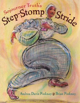 Sojourner Truth's step-stomp stride / Andrea Davis Pinkney & Brian Pinkney.