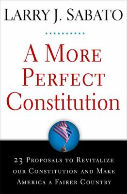A more perfect constitution : 23 proposals to revitalize our Constitution and make America a fairer country