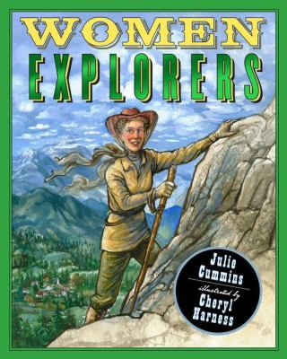 Women explorers : perils, pistols, and   petticoats / Julie Cummins ; illustrated by Cheryl Harness.