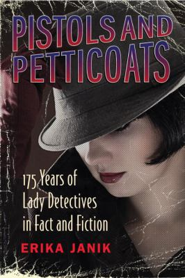 Pistols   and petticoats : 175 years of lady detectives in fact and fiction by Erika Janik.