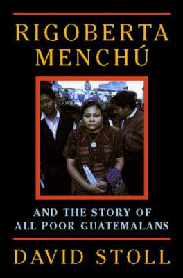 Rigoberta Menchú and the story of all poor Guatemalans