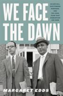We face the dawn : Oliver Hill, Spottswood Robinson, and the legal team that dismantled Jim Crow