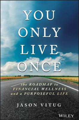 You only live once : the roadmap to financial wellness and a purposeful life