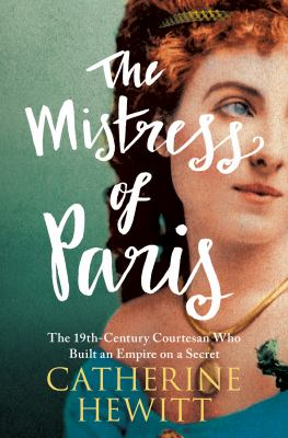 The mistress of Paris : the 19th-century   courtesan who built an empire on a secret by Catherine Hewitt.