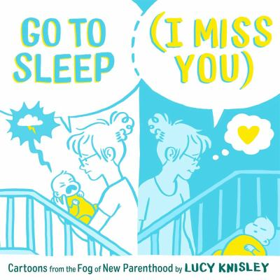 Go to sleep (I miss you) : cartoons from the fog of new parenthood
