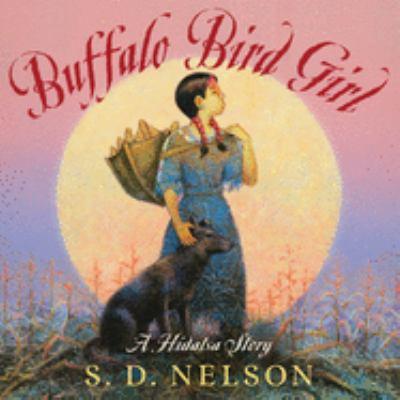 Buffalo Bird Girl : a Hidatsa story / retold by S.D. Nelson.