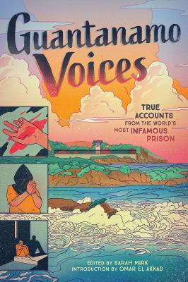 Guantanamo voices : true accounts from the world's most infamous prison