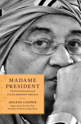Madame President : the extraordinary   journey of Ellen Johnson Sirleaf by Helene Cooper.