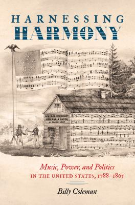 Harnessing harmony : music, power, and politics in the United States, 1788-1865
