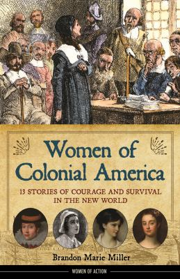 Women of Colonial   America: 13 Stories of Courage and Survival in the New World / by Brandon marie Miller.