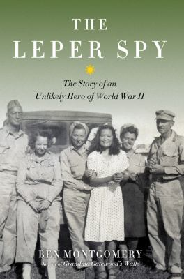 Leper Spy: The Story of an Unlikely Hero of World War II / by Ben Montgomery.