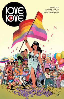 Love is love : a comic book anthology to benefit the survivors of the Orlando Pulse shooting