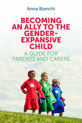 Becoming an ally to the gender-expansive child : a guide for parents and carers