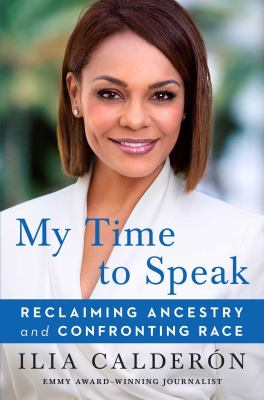 My time to speak : reclaiming ancestry and confronting race Reclaiming ancestry and confronting race