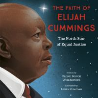 Cover image for The Faith of Elijah Cummings: The North Star of Equal Justice