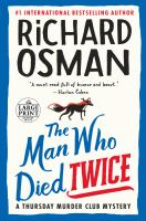 Cover image for The Man Who Died Twice [Large Print] : A Thursday Murder Club Mystery.