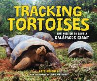 Cover image for Tracking tortoises : the mission to save a Galápagos giant