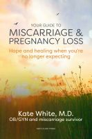 Cover image for Your Guide to Miscarriage and Pregnancy Loss : Hope and Healing When You're No Longer Expecting.