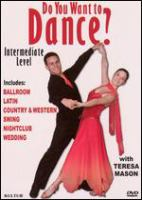 Cover image for Do you want to dance? Intermediate level [DVD] with Teresa Mason.