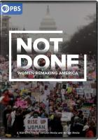 Cover image for Not done [DVD] : women remaking America